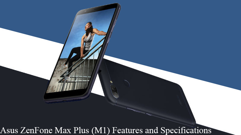 asus zenfone max plus m1 features and specifications radical hub. Black Bedroom Furniture Sets. Home Design Ideas