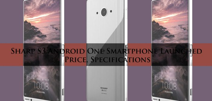 Sharp S3 Android One Smartphone Launched Price, Specifications