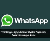 Whatsapp's Long Awaited Digital Payments Service Coming in India